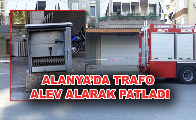 Alanya'da Trafo Patladı