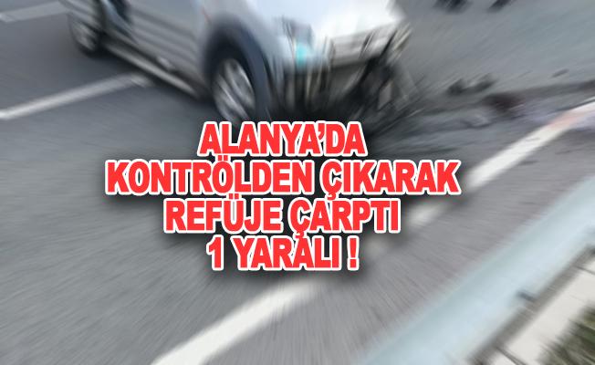Alanya'da kontrolden çıkan araç refüje çarptı