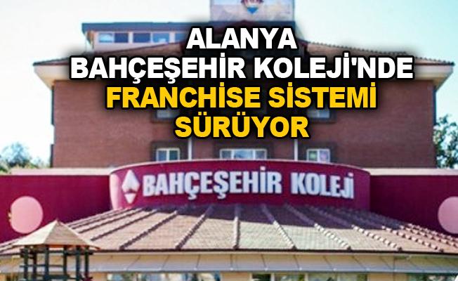 Alanya Bahçeşehir Koleji'nde franchise sistemi sürüyor