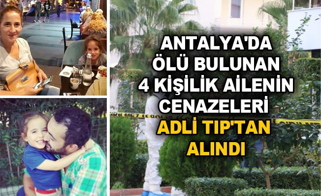 Antalya'da ölü bulunan 4 kişilik ailenin cenazeleri Adli Tıp'tan alındı
