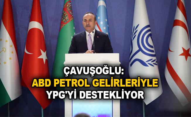 Çavuşoğlu ABD petrol gelirleriyle YPG'yi destekliyor