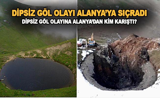 Dipsiz Göl Olayına Alanya'dan kim karıştı ?