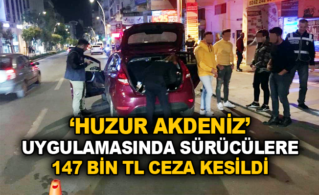 'Huzur Akdeniz' uygulamasında sürücülere 147 bin TL ceza kesildi