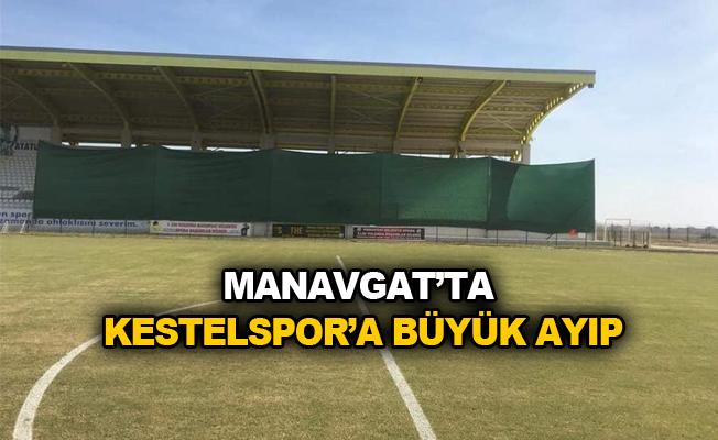 Manavgat'ta Kestelspor'a büyük ayıp