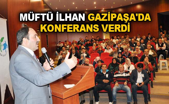 Müftü İlhan Gazipaşa'da konferans verdi