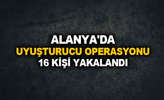 Alanya'da uyuşturucu operasyonu 16 kişi yakalandı