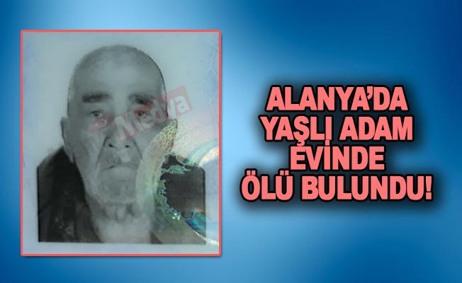 Alanya'da yaşlı adam evinde ölü bulundu