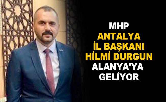 MHP Antalya İl Başkanı Durgun Alanya'ya geliyor