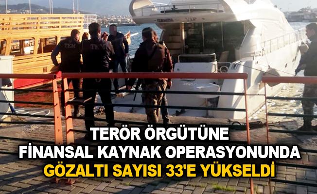 Terör örgütüne finansal kaynak operasyonunda gözaltı sayısı 33'e yükseldi