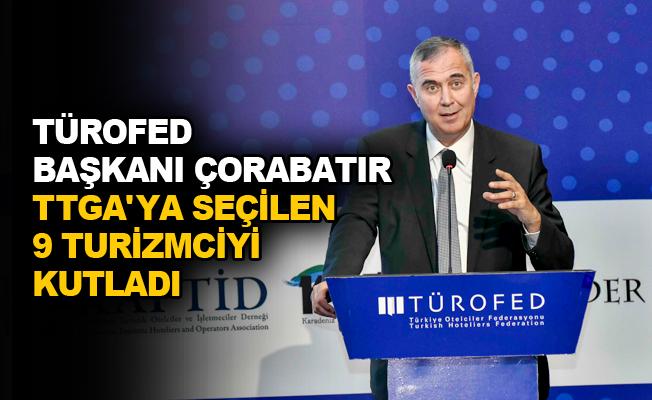 TÜROFED Başkanı Çorabatır TTGA'ya seçilen 9 turizmciyi kutladı