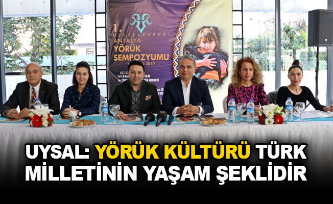 Uysal: Yörük kültürü Türk milletinin yaşam şeklidir
