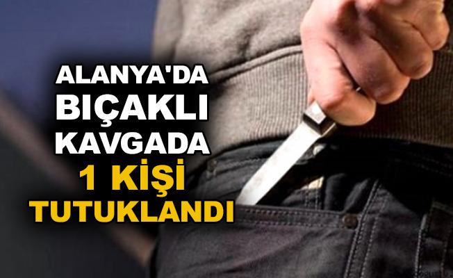 Alanya'da bıçaklı kavgada 1 kişi tutuklandı