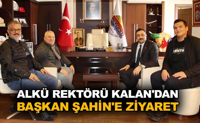 ALKÜ Rektörü Kalan'dan Başkan Şahin'e ziyaret