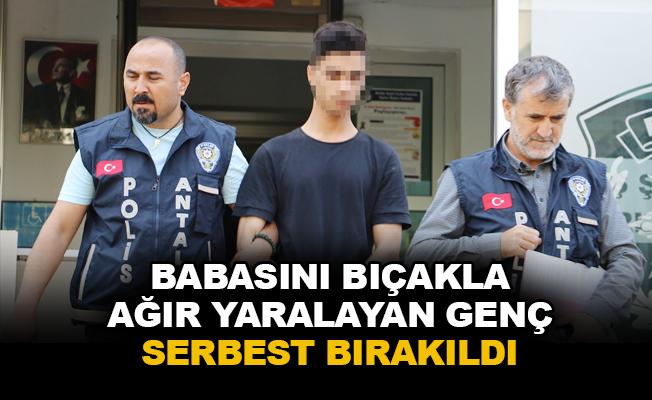 Babasını bıçakla ağır yaralayan genç serbest bırakıldı