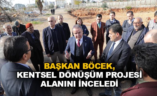 Başkan Böcek, Kentsel Dönüşüm Projesi alanını inceledi