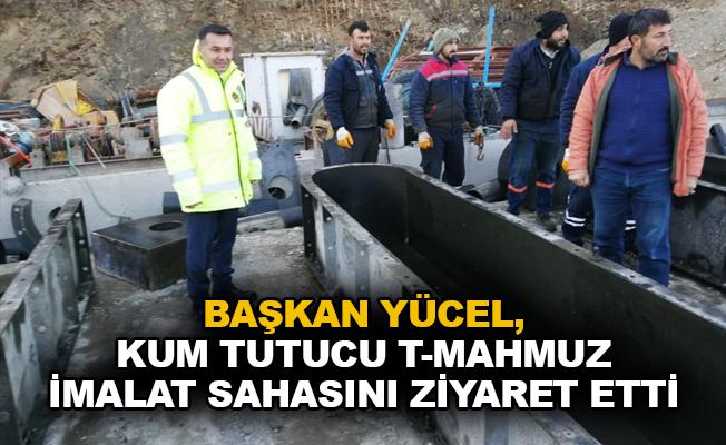 Başkan Yücel, kum tutucu T-Mahmuz imalat sahasını ziyaret etti