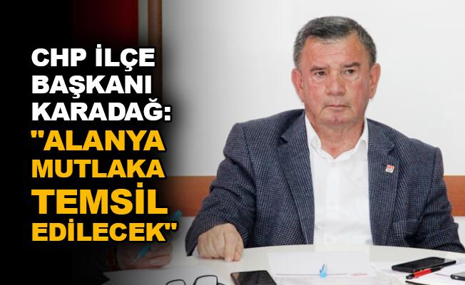 """CHP İlçe Başkanı Karadağ: """"Alanya mutlaka temsil edilecek"""""""