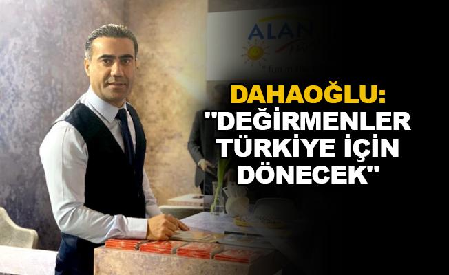 """Dahaoğlu: """"Değirmenler Türkiye için dönecek"""""""