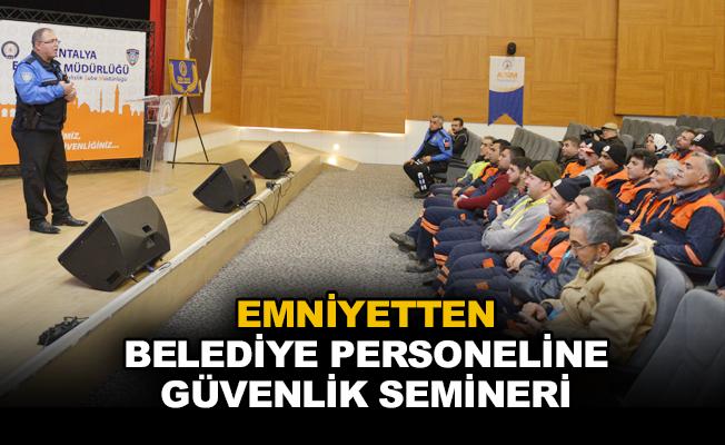 Emniyetten belediye personeline güvenlik semineri