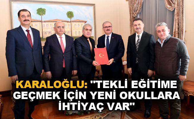 """Karaloğlu: """"Tekli eğitime geçmek için yeni okullara ihtiyaç var"""""""