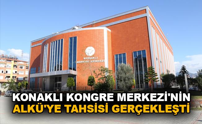 Konaklı Kongre Merkezi'nin ALKÜ'ye tahsisi gerçekleştirildi