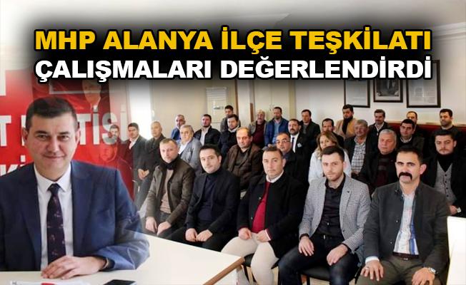 MHP Alanya İlçe Teşkilatı çalışmaları değerlendirdi