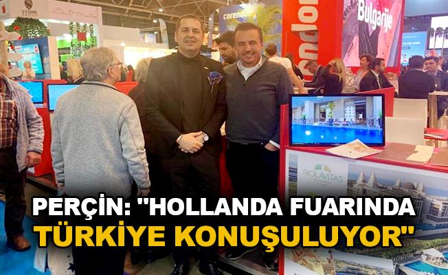 """Perçin: """"Hollanda fuarında Türkiye konuşuluyor"""""""