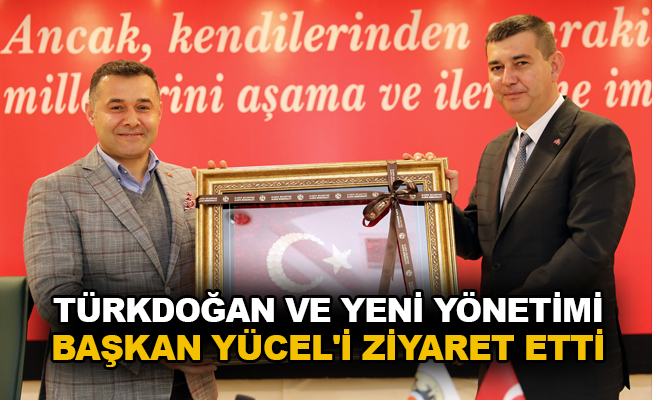 Türkdoğan ve yeni yönetimi Başkan Yücel'i ziyaret etti