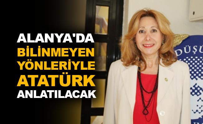 Alanya'da bilinmeyen yönleriyle Atatürk anlatılacak
