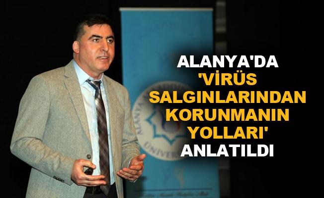 Alanya'da 'Virüs Salgınlarından Korunmanın Yolları' anlatıldı