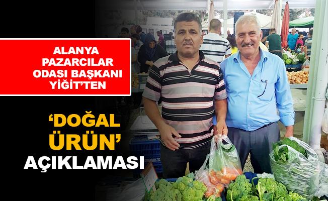 Alanya Pazarcılar Odası Başkanı Yiğit'ten 'Doğal ürün' açıklaması
