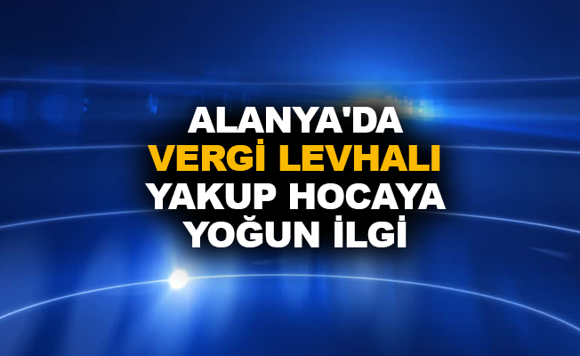 Alanya'da Vergi Levhalı Yakup Hocaya yoğun ilgi