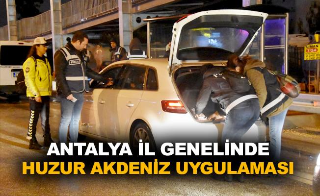 Antalya İl Genelinde Huzur Akdeniz Uygulaması