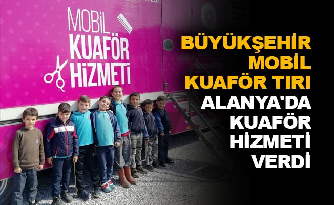 Büyükşehir Mobil Kuaför Tırı Alanya'da kuaför hizmeti verdi