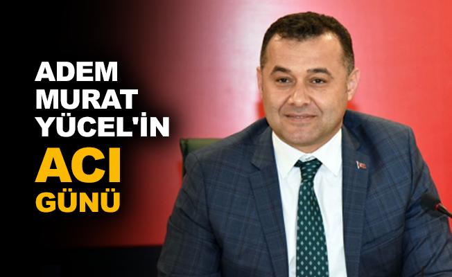Adem Murat Yücel'in acı günü