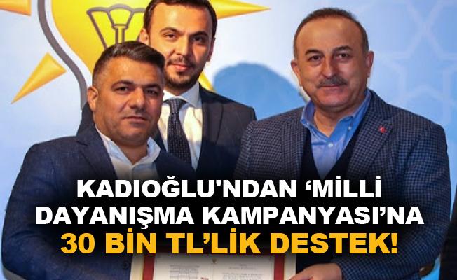 Kadıoğlu'ndan 'Milli Dayanışma Kampanyası'na 30 bin TL'lik destek!
