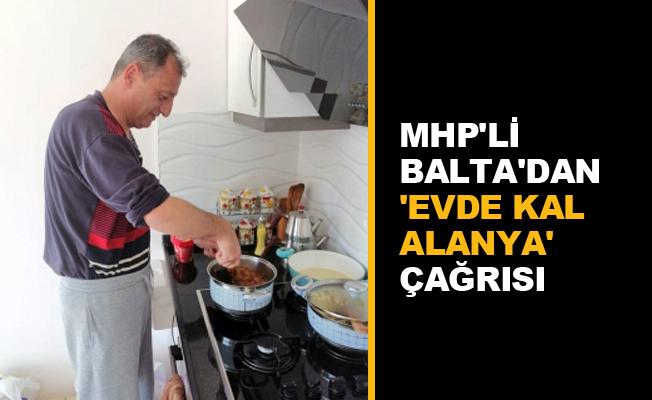 MHP'li Balta'dan 'Evde kal Alanya' çağrısı