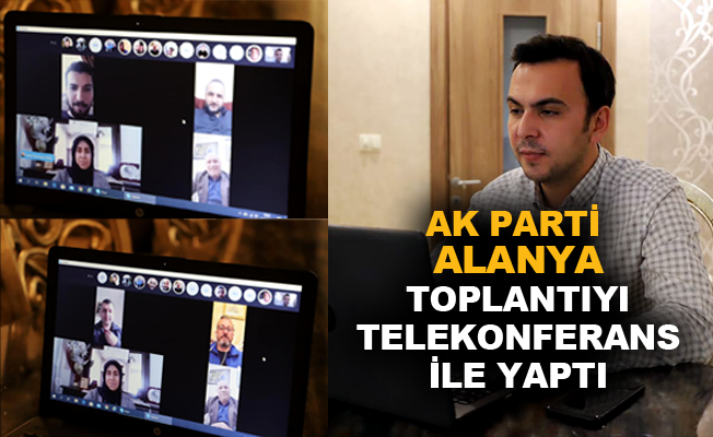 Ak Parti Alanya, toplantıyı telekonferans ile yaptı