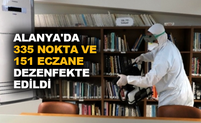 Alanya'da 335 nokta ve 151 eczane dezenfekte edildi