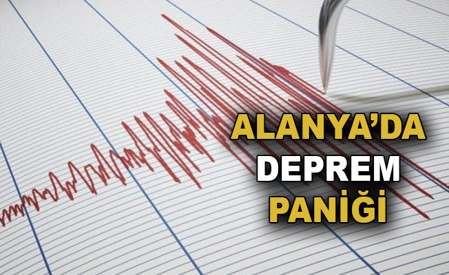 Alanya'da deprem paniği