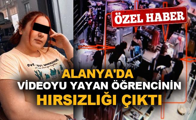 Alanya'da videoyu yayan öğrencinin hırsızlığı çıktı