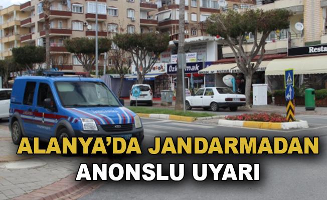 Alanya'da jandarmadan anonslu uyarı