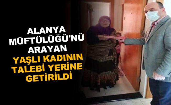 Alanya Müftülüğü'nü arayan yaşlı kadının talebi yerine getirildi