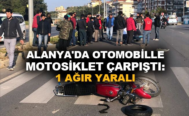 Alanya'da motosikletle otomobil çarpıştı: 1 ağır yaralı