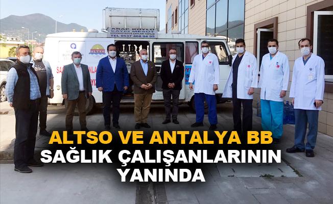 ALTSO ve Antalya Büyükşehir Belediyesi sağlık çalışanlarının yanında