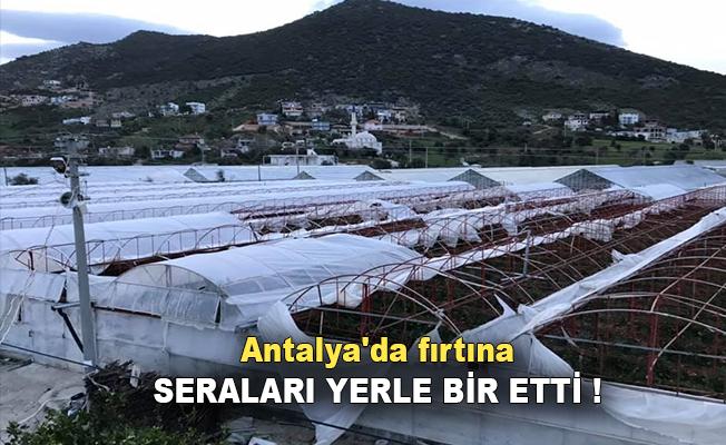 Antalya'da fırtına seraları yerle bir etti