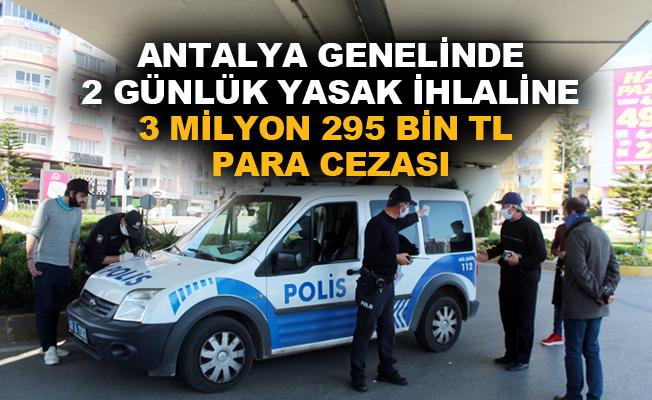 Antalya genelinde 2 günlük yasak ihlaline 3 milyon 295 bin TL para cezası