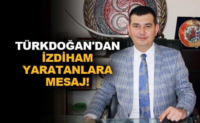 Başkan Türkdoğan'dan izdiham yaratanlara mesaj!