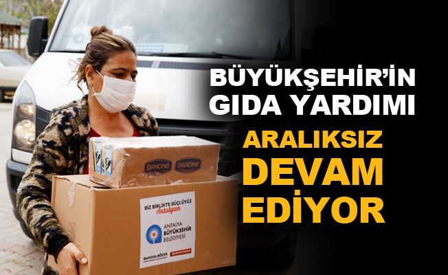 Büyükşehir'in gıda yardımı aralıksız devam ediyor