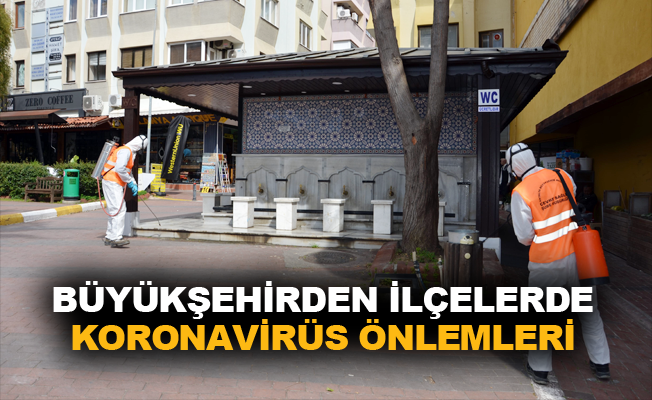 Büyükşehirden ilçelerde koronavirüs önlemleri